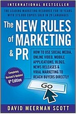 The New Rules of Marketing and PR: How to Use Social Media, Online Video, Mobile Applications, Blogs, Newsjacking, and Viral Marketing to Reach Buyers (Paperback, 6)