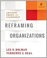 Reframing Organizations: Artistry, Choice, and Leadership (Paperback, 6)