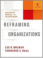 Reframing Organizations: Artistry, Choice, and Leadership (Hardcover, 6)