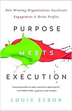 Purpose Meets Execution : How Winning Organizations Accelerate Engagement and Drive Profits (Hardcover)