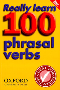 Really Learn 100 Phrasal Verbs : Learn the 100 most frequent and useful phrasal verbs in English in six easy steps (Paperback, 2 Revised edition)