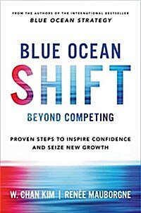 Blue Ocean Shift: Beyond Competing - Proven Steps to Inspire Confidence and Seize New Growth (Hardcover)