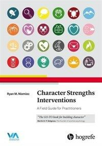 Character strengths interventions : a field guide for practitioners