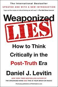 Weaponized lies : how to think critically in the post-truth era Updated and with a new introduction