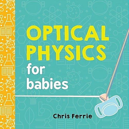 Optical Physics for Babies (Board Books)
