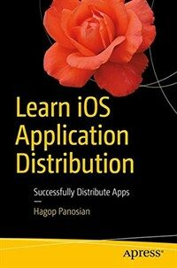 Learn iOS application distribution [electronic resource] : successfully distribute Apps