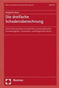 Die dreifache Schadensberechnung : eine Untersuchung zum deutschen und europäischen Immaterialgüter-, Lauterkeits- und Bürgerlichen Recht