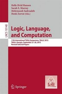 Logic, language, and computation [electronic resource] : 11th International Tbilisi Symposium on Logic, Language, and Computation, TbiLLC 2015, Tbilisi, Georgia, September 21-26, 2015, revised selected papers