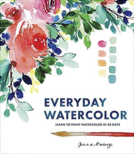 Everyday Watercolor: Learn to Paint Watercolor in 30 Days (Paperback)