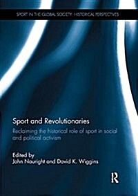 Sport and Revolutionaries : Reclaiming the Historical Role of Sport in Social and Political Activism (Paperback)
