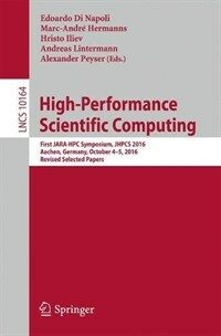 High-performance scientific computing [electronic resource] : first JARA-HPC Symposium, JHPCS 2016, Aachen, Germany, October 4-5, 2016, revised selected papers