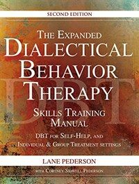 The expanded dialectical behavior therapy skills training manual : DBT for self-help, and individual and group treatment settings / 2nd ed