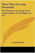 Three Plays by Luigi Pirandello: Six Characters in Search of an Author; Henry IV and Right You Are (Paperback)