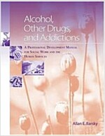 Alcohol, Other Drugs and Addictions: A Professional Development Manual for Social Work and the Human Services                                          (Paperback)