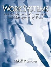 Work Systems: And the Methods, Measurement, and Management of Work (Hardcover)