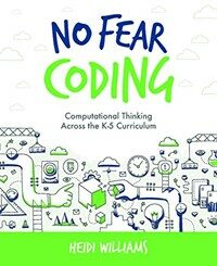 No fear coding : computational thinking across the K-5 curriculum