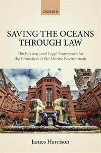 Saving the oceans through law : the international legal framework for the protection of the marine environment