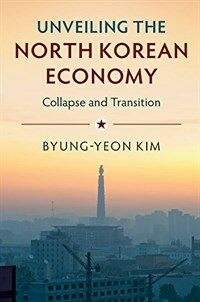 Unveiling the North Korean Economy : Collapse and Transition (Paperback)
