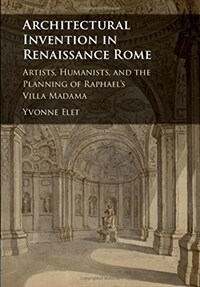 Architectural Invention in Renaissance Rome : Artists, Humanists, and the Planning of Raphael's Villa Madama (Hardcover)