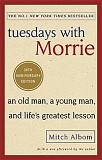 Tuesdays with Morrie : An Old Man, a Young Man, and Lifes Greatest Lesson (Paperback)