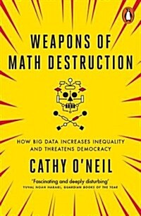 Weapons of Math Destruction : How Big Data Increases Inequality and Threatens Democracy (Paperback)
