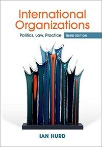 International Organizations : Politics, Law, Practice (Paperback, 3 Revised edition)