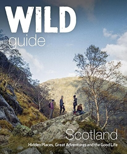 Wild Guide Scotland : Hidden Places, Great Adventures & the Good Life (Paperback)