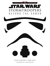 Star Wars Stormtroopers: Beyond the Armor (Hardcover)
