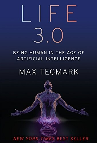 Life 3.0: Being Human in the Age of Artificial Intelligence (Hardcover, Deckle Edge)
