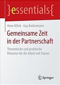 Gemeinsame Zeit in der Partnerschaft : Theoretische und praktische Hinweise für die Arbeit mit Paaren / 1. Auflage 2017