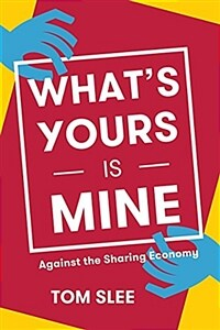 What's Yours Is Mine: Against the Sharing Economy (Paperback)