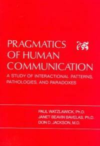 Pragmatics of human communication : a study of interactional patterns, pathologies, and paradoxes [1st ed.]