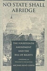 No State Shall Abridge: The Fourteenth Amendment and the Bill of Rights (Paperback)