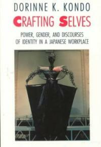 Crafting Selves: Power, Gender, and Discourses of Identity in a Japanese Workplace (Paperback, 2)