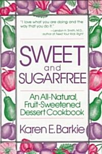 Sweet and Sugar Free: An All Natural Fruit-Sweetened Dessert Cookbook (Paperback)