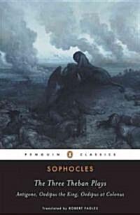 The Three Theban Plays : Antigone, Oedipus the King, Oedipus at Colonus (Paperback)