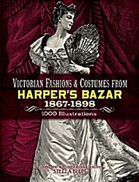 Victorian Fashions and Costumes from Harpers Bazar, 1867-1898 (Paperback)