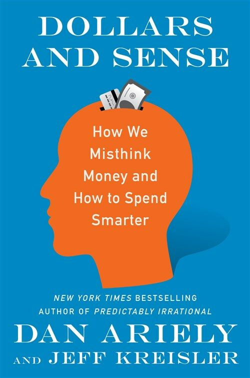 Dollars and Sense: How We Misthink Money and How to Spend Smarter (Hardcover)