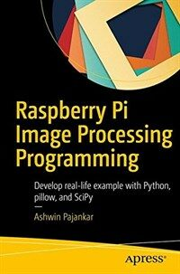 Raspberry Pi image processing programming [electronic resource] : develop real-life examples with Python, Pillow, and SciPy