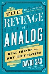 The Revenge of Analog: Real Things and Why They Matter (Paperback)