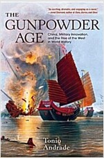 The Gunpowder Age: China, Military Innovation, and the Rise of the West in World History (Paperback)