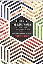 Ethics in the Real World: 82 Brief Essays on Things That Matter (Paperback, 미국판)