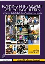 Planning in the Moment with Young Children : A Practical Guide for Early Years Practitioners and Parents (Paperback)