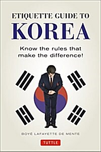 Etiquette Guide to Korea: Know the Rules That Make the Difference! (Paperback, Revised)