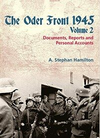 The Oder Front 1945, Volume 2 : Documents, Reports & Personal Accounts (Paperback)