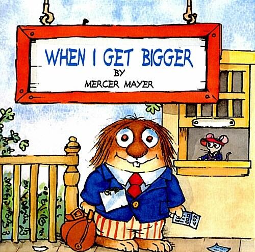 When I Get Bigger (Little Critter) (Paperback)