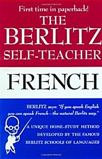 The Berlitz Self-Teacher -- French: A Unique Home-Study Method Developed by the Famous Berlitz Schools of Language (Paperback)