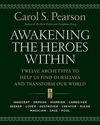 Awakening the heroes within : twelve archetypes to help us find ourselves and transform our world
