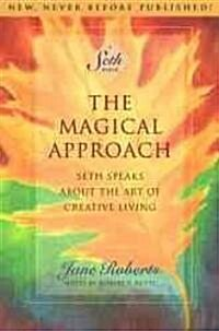 The Magical Approach: Seth Speaks about the Art of Creative Living (Paperback)