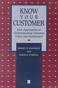 Know Your Customer : New Approaches to Understanding Customer Value and Satisfaction (Paperback)